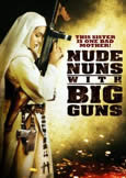 NUDE NUNS WITH BIG GUNS (2011) Unrated Version